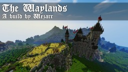 -= THE  WAYLANDS =- Project by Wezarr Minecraft Project