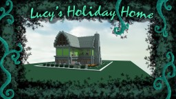 Lucy's Holiday Home Minecraft Map & Project