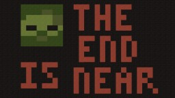 The End is Near (Zombie Apocalypse Map) Minecraft Map & Project