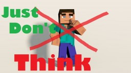Just don't think Minecraft