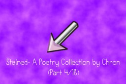 Stained: A Poetry Collection [Part 4/18] Minecraft Blog Post