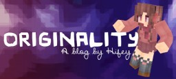 Originality - A Blog by Hifey | Pop-reel ♡ Minecraft