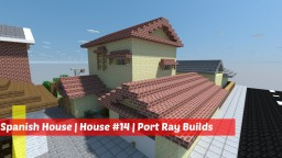 Port Ray Builds | Spanish House | House #14 Minecraft Map & Project