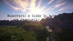 [CONTEST] Minecraft: A Guide to Survival, and Eventually Prosperity Minecraft Blog
