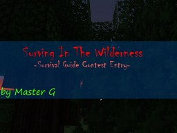 -Surviving in the Wilderness- (Survival Guide Contest Entry) 27th! Minecraft Blog Post