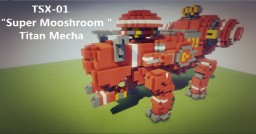 TSX-01 Super Mooshroom Titan Mecha Minecraft Map & Project