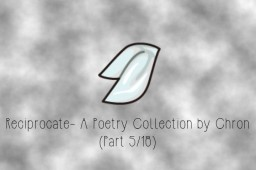 Reciprocate: A Poetry Collection [Part 5/18] Minecraft Blog Post