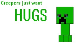 Creepers just want Hugs! Minecraft