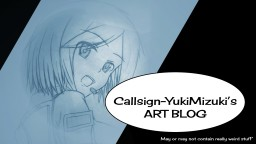 Callsign-YukiMizuki's art blog (Updated)