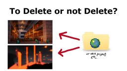 To Delete or not Delete? Minecraft