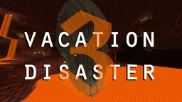 Vacation Disaster: A Story (Current episode: Part 3) Minecraft Blog Post