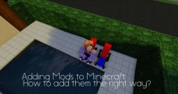 Adding Mods to Your Minecraft: How to Add them the right way?