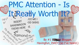 PMC Attention - Is It Really Worth It? Minecraft