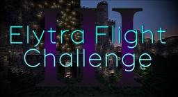 Elytra Flight Challenge III Minecraft Project