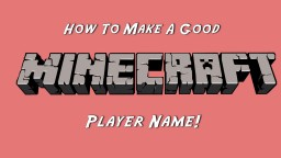 How To Make A Good Minecraft Player Name! Minecraft
