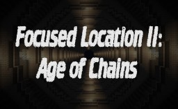 [Map] Focused Location II: Age of Chains Minecraft Map & Project