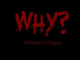 [6th] Why? (Herobrine Mythos) Minecraft Blog Post