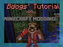 Bdogs' Tutorial on Modding Minecraft Minecraft Blog Post