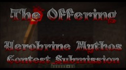 The Offering - Herobrine Mythos Contest submission Minecraft Blog Post