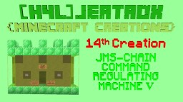 Minecraft: JMS-CHAIN COMMAND REGULATING MACHINE V [14th Creation] Minecraft Map & Project