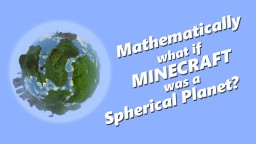 Mathematically: What if MINECRAFT was a Spherical Planet? Minecraft Map & Project