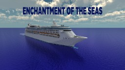Enchantment of the Seas [1:1 Scale - Real Cruise Ship] + [Full Interior] [1.8] (POP REEL!) Minecraft Map & Project