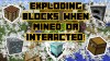 How To Make Blocks Explode When Mined Or Interacted!