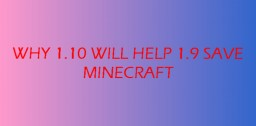 Why 1.10 Will Help 1.9 Save Minecraft Minecraft
