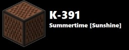K-391 - Summertime [Sunshine] Minecraft Project