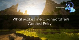 What Makes me a Minecrafter ? (17th) Minecraft Blog Post