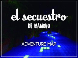 |-[EL SECUESTRO DE MANOLO]-|    [MAPA PARA LUZUVLOGS] Minecraft Map & Project