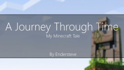 A Journey Through TIme - My Minecraft Tale -Endersteve (Contest Entry) Minecraft Blog