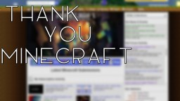 Thank you, Minecraft. Minecraft