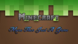 Minecraft, More Then Just A Game. Minecraft Blog Post