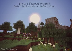 How I Found Myself - What Makes Me a Minecrafter. Minecraft Blog Post