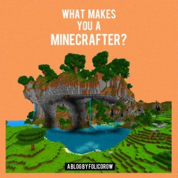 What Makes You A Minecrafter? - A Blog / Love Note by Folicorow Minecraft Blog