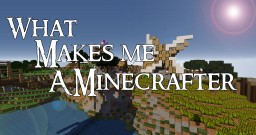 What makes me a Minecrafter? Minecraft Blog