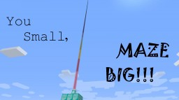 You Small, Maze Big! Minecraft Map & Project