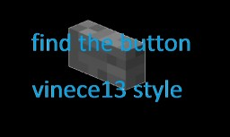 find the button vinece13 version Minecraft Map & Project