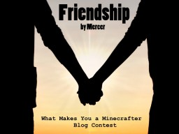 Friendship [What Makes You a Minecrafter] [29th] Minecraft
