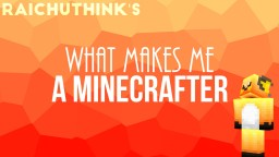 My Journey of Minecraft's Manifestations | The Things That Make Me a Minecrafter Minecraft Blog