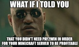 What if i told you, Minecraft didn't need Pay2Win to survive?