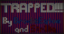 TRAPPED!!! Map by BrodieEaton Minecraft Map & Project