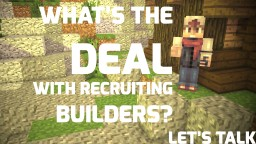 What's The Deal With Recruiting Builders? - Let's Talk