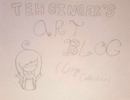 "Ginger's Art Blog [ Cringe Collection ] ‾  ( ""⁄ )  /‾ Minecraft"