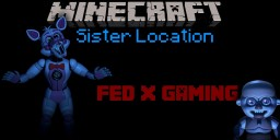 FNAF Sister Location (Fed X Gaming) Minecraft Map & Project