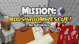 Mission: MOOSHROOM RESCUE! An Adventure v1.4.3 Minecraft Map & Project