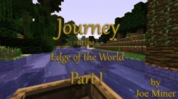 Journey to the Edge of the World - Part 1 Minecraft Blog Post
