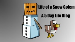 Life of a Snow Golem! A 5 Day Life Blog