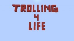 Trolling 4 Life Minecraft Project